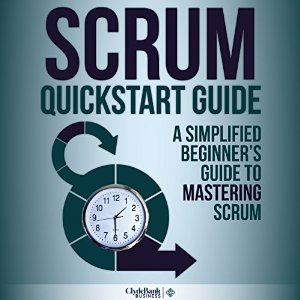 Scrum QuickStart Guide: A Simplified Beginners Guide To Mastering #scrum